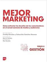 Mejor Marketing II: Gestión: Cómo enfrentar los desafíos de los comunicadores en el actual contexto de medios y audiencias...