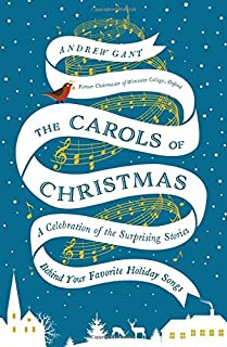 The Carols of Christmas: A Celebration of the Surprising Stories Behind Your Favorite Holiday Songs