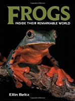 Frogs: Inside Their Remarkable World by Ellin Beltz(2009-09-01)