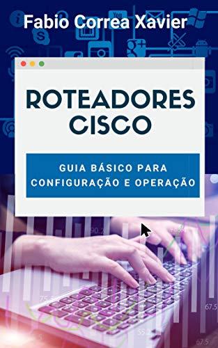 Roteadores Cisco: Guia básico de configuração e operação