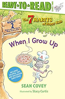 When I Grow Up: Habit 2 (Ready-to-Read Level 2) (The 7 Habits of Happy Kids) by [Sean Covey, Stacy Curtis]