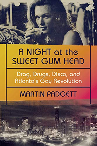 A Night at the Sweet Gum Head: Drag, Drugs, Disco, and Atlanta's Gay Revolution