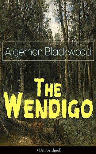The Wendigo Unabridged Horror Classic A Dark And Thrilling Story Which Introduced The Legend To Horror Fiction Ebook Blackwood Algernon Amazon In Kindle Store