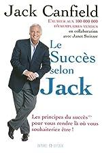 LE SUCCES SELON JACK - LES PRINCIPES DU SUCCES POUR VOUS RENDRE LA OU VOUS SOUHAITERIEZ ETRE de Jack Canfield