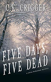 Five Days, Five Dead (China Bohannon Book 5) by [C.K. Crigger]