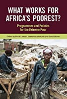 What Works for Africa's Poorest?: Programmes and policies for the extreme poor (Open Access)