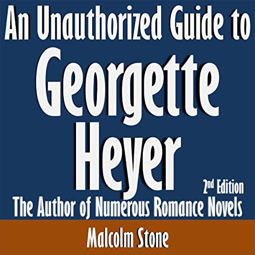 An Unauthorized Guide to Georgette Heyer: The Author of Numerous Romance Novels audiobook cover art