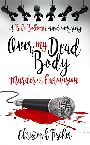 Over My Dead Body: Murder at Eurovision (Bebe Bollinger Murder Mysteries Book 2) (English Edition) eBook: Fischer, Christoph, Lawlor, David: Amazon.es: Tienda Kindle