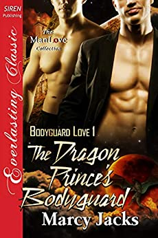 The Dragon Prince's Bodyguard [Bodyguard Love 1] (Siren Publishing Everlasting Classic ManLove) by [Marcy Jacks]