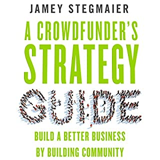 A Crowdfunder's Strategy Guide     Build a Better Business by Building Community              By:                                                                                                                                 Jamey Stegmaier                               Narrated by:                                                                                                                                 Mitchell Lucas                      Length: 4 hrs and 25 mins     79 ratings     Overall 4.5