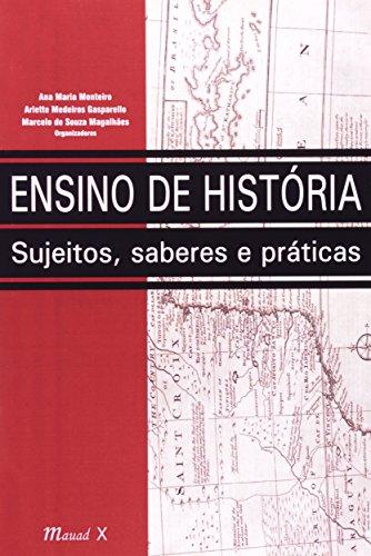 Ensino De História. Sujeitos, Saberes E Práticas