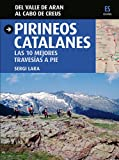 Pirineos catalanes. Las 10 mejores travesías a pie: Las 10 mejores travesías a pie. Del Valle de Aran al Cabo de Creus (Guia & Mapa)