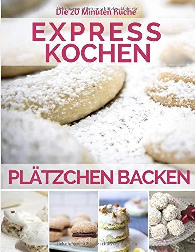 Plätzchen backen: Schnelle Plätzchen Rezepte - Lieblingsplätzchen: Grundrezepte, Tipps und Techniken. Die Schritt-für-Schritt-Anleitung für ... & mit Kindern (20 Minuten Küche, Band 9)