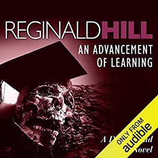 An Advancement of Learning     Dalziel and Pascoe Series, Book 2              Written by:                                                                                                                                 Reginald Hill                               Narrated by:                                                                                                                                 Brian Glover                      Length: 8 hrs and 46 mins     1 rating     Overall 5.0