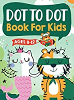 Dot to Dot Book for Kids Ages 8-12: 100 Fun Connect The Dots Books for Kids Age 8, 9, 10, 11, 12 Kids Dot To Dot Puzzles With Colorable Pages Ages 6-8 8-10 8-12 9-12 (Boys & Girls Connect The Dots Activity Books)
