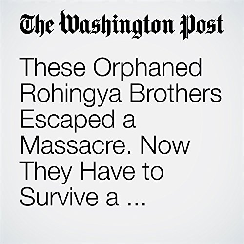 These Orphaned Rohingya Brothers Escaped a Massacre. Now They Have to Survive a Refugee Camp. copertina