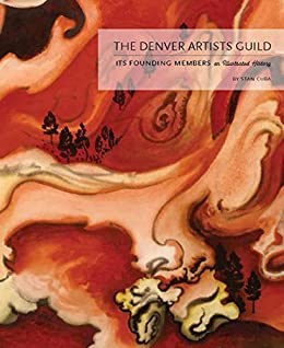 The Denver Artists Guild: Its Founding Members; An Illustrated History by [Stan Cuba, Hugh Grant, Cynthia Jennings, Dean Lovett]