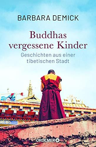 Buddhas vergessene Kinder: Geschichten aus einer tibetischen Stadt (Die bewegende Tibet-Reportage der preisgekrönten Journalistin)