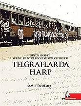 Telgraflarda Harp: Büyük Harpte Suriye Filistin Hicaz ve Sina Cepheleri