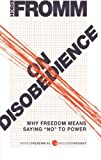 On Disobedience: Why Freedom Means Saying 'No' to Power (Harperperennial Modern Thought)
