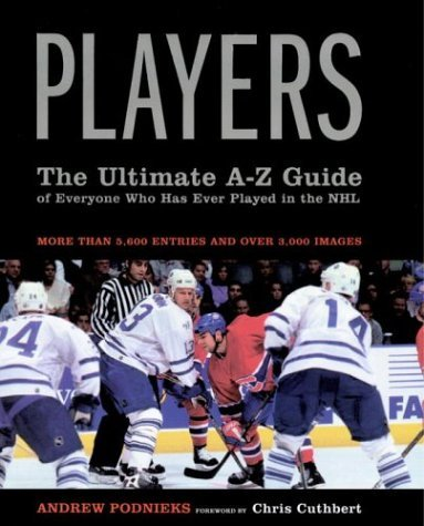 Players: The Ultimate A-Z Guide of Everyone Who Has Ever Played in the NHL by Andrew Podnieks (1-Oct-2003) Hardcover