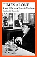 Times Alone: Selected Poems of Antonio Machado (Wesleyan Poetry in Translation) by Antonio Machado(1983-07-15)