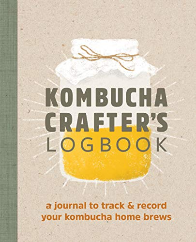 Kombucha Crafters Logbook: A Journal to Track and Record Your Kombucha Home Brews