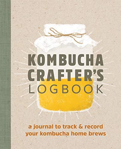 Kombucha Crafter's Logbook: A Journal to Track & Record Your Kombucha