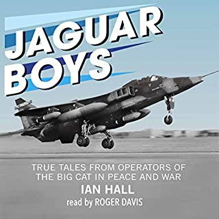 Jaguar Boys     True Tales from Operators of the Big Cat in Peace and War              By:                                                                                                                                 Ian Hall                               Narrated by:                                                                                                                                 Roger Davis                      Length: 9 hrs and 53 mins     19 ratings     Overall 4.6