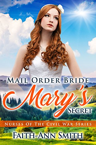 Mail Order Bride: Mary's Secret (Nurses Of The Civil War)