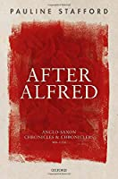 After Alfred: Anglo-Saxon Chronicles and Chroniclers, 900-1150