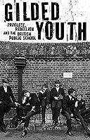 Gilded Youth: Privilege, Rebellion and the British Public School