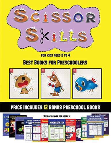 Best Books for Preschoolers (Scissor Skills for Kids Aged 2 to 4): 20 full-color kindergarten activity sheets designed to develop scissor skills in ... 12 printable PDF kindergarten workbooks
