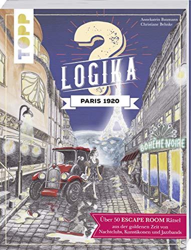 Logika – Paris 1920: Escape Room Logikrätsel für zwischendurch von leicht bis schwer: Escape...