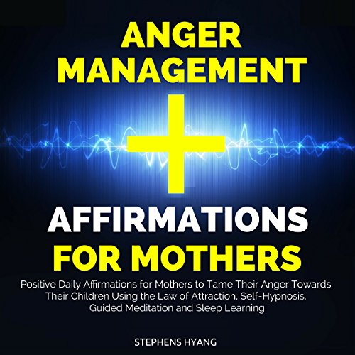 Anger Management Affirmations for Mothers audiobook cover art