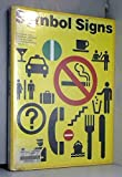 Symbol Signs: The Complete Study of Passenger/Pedestrian-Oriented Symbols Developed by the American Institute of Graphic Arts for the U.S. Departmen