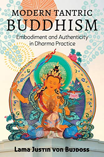Modern Tantric Buddhism: Embodiment and Authenticity in Dharma Practice by [Justin von Bujdoss, Lama Rod Owens]