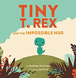 Tiny T. Rex and the Impossible Hug by [Jonathan Stutzman, Jay Fleck]
