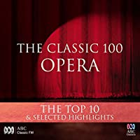 The Classic 100: Opera The Top 10 & Selected Highlights