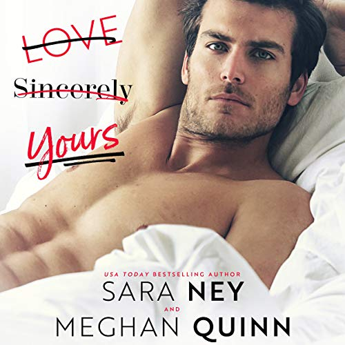 Love, Sincerely Yours                   By:                                                                                                                                 Sara Ney,                                                                                        Meghan Quinn                               Narrated by:                                                                                                                                 Ava Erickson,                                                                                        Alexander Cendese                      Length: 7 hrs and 45 mins     142 ratings     Overall 4.2