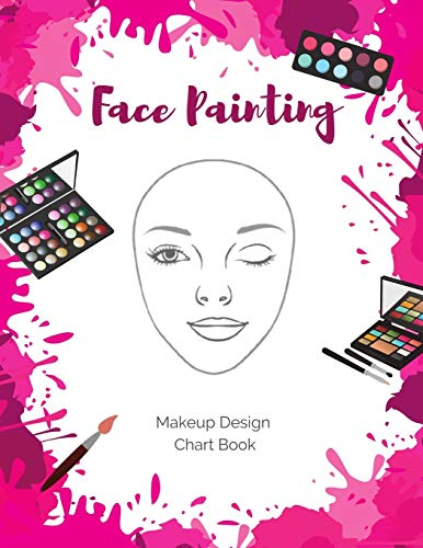 Face Painting Makeup Design Chart Book: Log and Practice Your Looks on Blank Face Charts for Professional and Amateur Face Painters