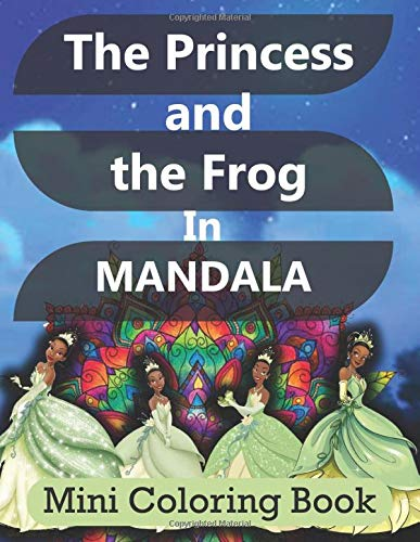 The Princess and the Frog in MANDALA mini coloring book: Disney Princess Coloring Book,Princess coloring book for kids and adults,Princess coloring book for girls
