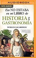 Eso No Estaba Em Mi Libro De Historia De La Gastronomia: Narración En Castellano