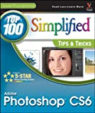 Adobe Photoshop CS6 Top 100 Simplified Tips and Tricks (Top 100 Simplified Tips & Tricks Book 39) (English Edition)
