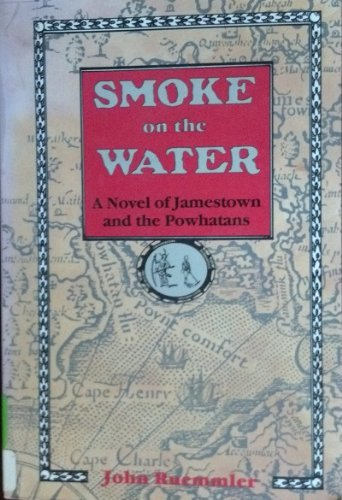 Smoke on the Water: A Novel of Jamestown and the Powhatans by John Ruemmler (1992-06-02)