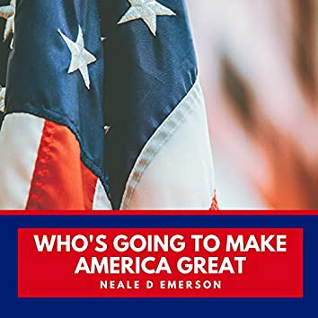 Who's Going to Make America Great