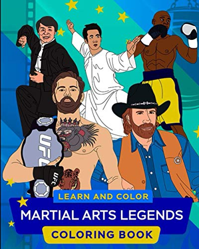 Martial arts legends Coloring book: learn and color: Educational coloring book about best martial arts fighters in history: Bruce Lee, Chuck Norris, Muhammad Ali, Floyd Mayweather, Conor McGregor,