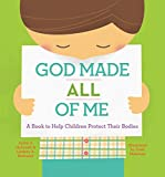 God Made All of Me: A Book to Help Children Protect Their Bodies (God Made Me)