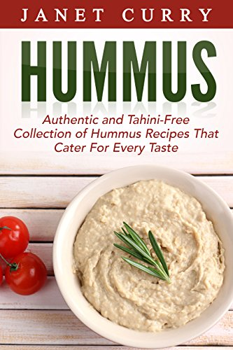 Hummus: Authentic And Tahini-Free Collection of Hummus Recipes That Cater For Every Taste (English Edition)