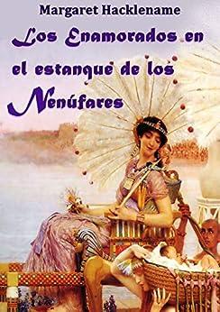 LOS ENAMORADOS EN EL ESTANQUE DE LOS NENÚFARES (DETECTIVE CIEGO EN EL ANTIGUO EGIPTO nº 1) (Spanish Edition)